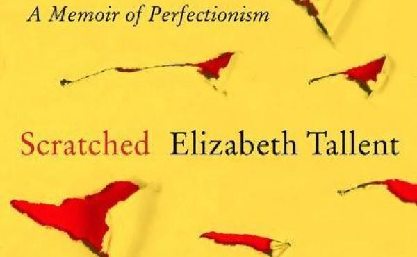 Scratched: A Memoir of Perfectionism, by Elizabeth Tallent