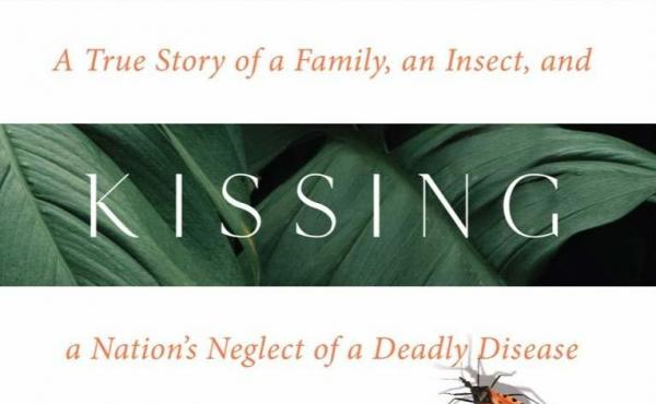 The Kissing Bug: A True Story of a Family, an Insect, and a Nation's Neglect of a Deadly Disease, by Daisy Hernández