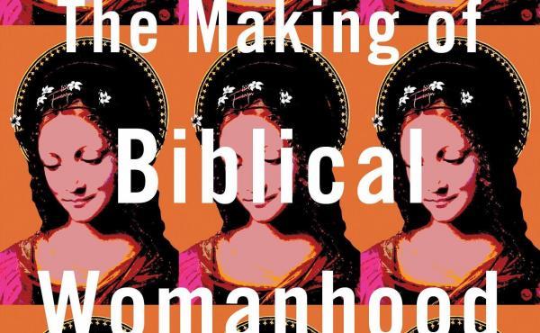 The Making of Biblical Womanhood, by Beth Allison Barr