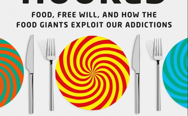 Hooked: Food, Free Will, and How the Food Giants Exploit Our Addictions, by Michael Moss