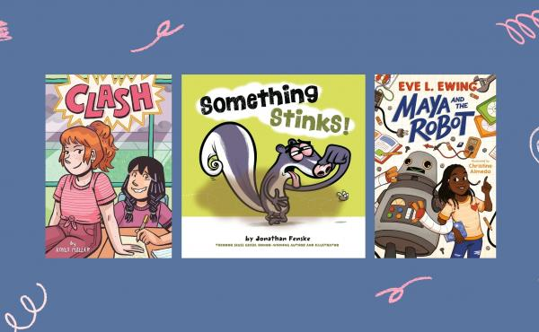 Clash, by Kayla Miller, Something Stinks! by Jonathan Fenske, and Maya and the Robot, by Eve L. Ewing