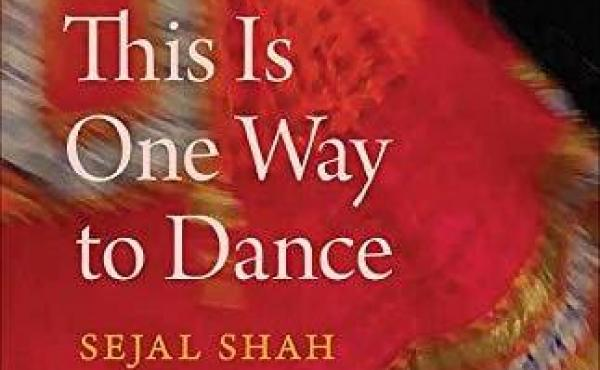 This Is One Way to Dance: Essays, by Sejal Shah