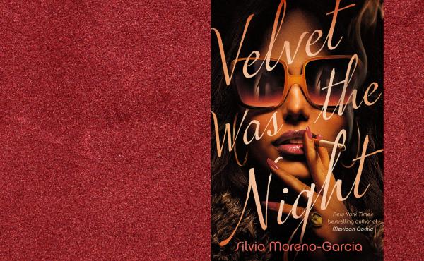 Velvet Was the Night, by Silvia Moreno-Garcia