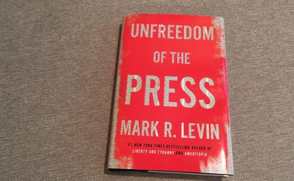 Unfreedom of the Press, by Mark Levin