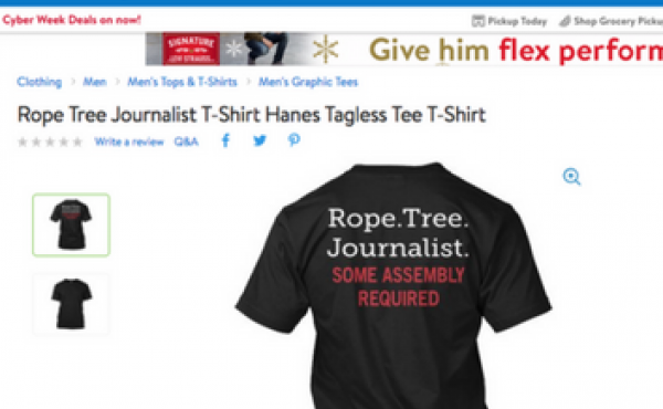 """A T-shirt with the message """"Rope. Tree. Journalist. SOME ASSEMBLY REQUIRED"""" rose to prominence days before last year's U.S. election. Until recently, it was offered for sale on Walmart's website."""