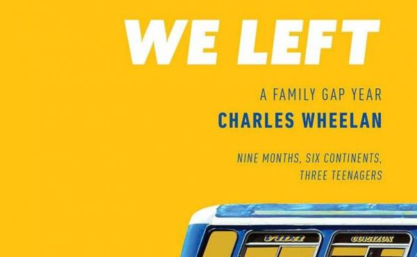 We Came, We Saw, We Left: A Family Gap Year, by Charles Wheelan