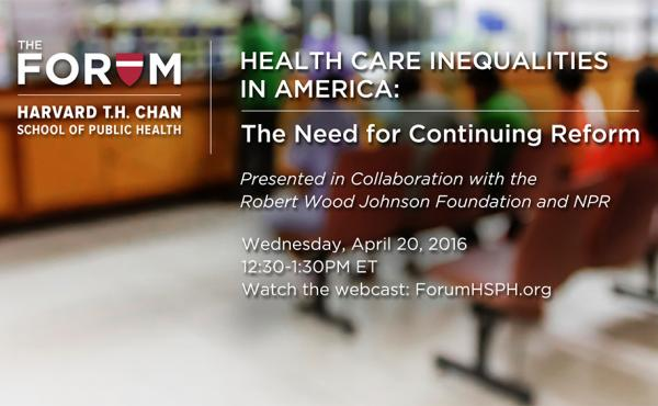 Watch the webcast April 20 at 12:30 p.m. ET about health care inequality from NPR, the Robert Wood Johnson Foundation and the Harvard T.H. Chan School of Public Health.