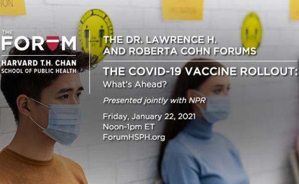 Experts from Harvard and the Centers for Disease Control and Prevention discuss the COVID-19 vaccine rollout and answer questions.