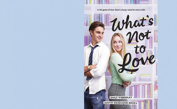What's Not to Love, by Emily Wibberley and Austin Siegemund-Broka