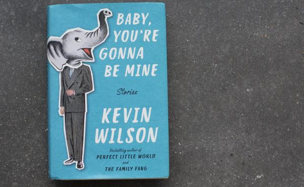 Baby, You're Gonna Be Mine by Kevin Wilson.