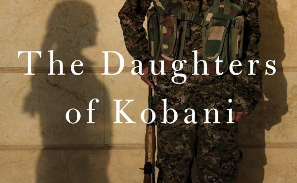 The Daughters of Kobani: A Story of Rebellion, Courage, and Justice, Gayle Tzemach Lemmon